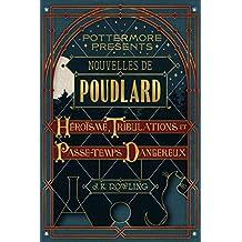 Nouvelles de Poudlard : Héroïsme, Tribulations et Passe-temps Dangereux (Pottermore Presents (Français) t. 1)