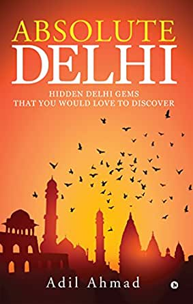 Absolute Delhi : Hidden Delhi Gems That You Would Love to Discover
