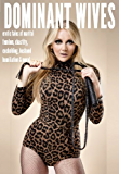 Dominant Wives: Erotic Tales of Marital Femdom, Chastity, Cuckolding, Husband Humiliation & More!