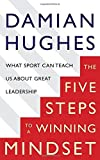 The Five Steps to a Winning Mindset by Damian Hughes (2016-11-09)