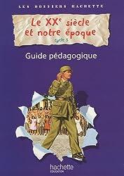 Le XXe siècle et notre époque cycle 3 : Guide pédagogique