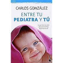 Entre tu pediatra y tú: Lo que necesitas saber para criar a tu hijo de forma natural (Familia)
