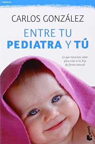 Entre tu pediatra y tú: Lo que necesitas saber para criar a tu hijo de forma natural: 2 (Prácticos)