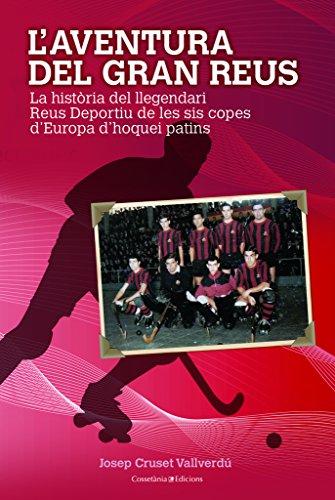 L'aventura del gran Reus : La història del llegendari Reus Deportiu de les sis Copes d'Europa por Josep Cruset Vallverdú