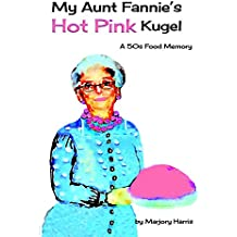 My Aunt Fannie's Hot Pink Kugel: A 50's Food Memory (English Edition)