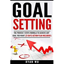 Goal Setting: The Proven 7 Steps Formula To Achieve Any Goal You Want (21 Days Action Plan Included!): Ultimate Guide, Productive Habits, Fast, SMART Goals (English Edition)