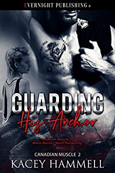 Guarding His Anchor (Canadian Muscle Book 2) by [Hammell, Kacey]