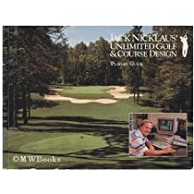 Jack Nicklaus Unlimited Golf & Course Design ; Players Guide
