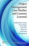 Project Management Case Studies and Lessons Learned: Stakeholder, Scope, Knowledge, S...