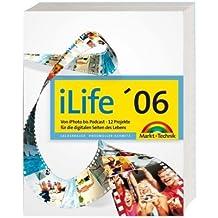 iLife '06 - Von iPhoto bis Podcast - 12 Projekte für die digitalen Seiten des Lebens: Von iPhoto bis Podcast - das Handbuch für die digitalen Seiten des Lebens (Macintosh Bücher)