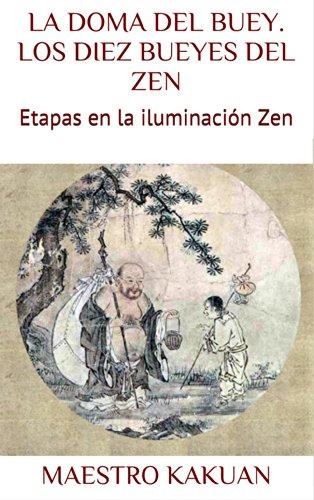 LA DOMA DEL BUEY. LOS DIEZ BUEYES DEL ZEN: Etapas en la iluminación Zen (BUDISMO nº 1) por MAESTRO KAKUAN