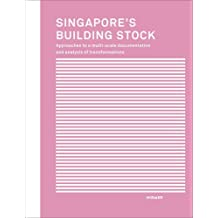 Singapore's building stock : approaches to a multi-scale documentation and analysis of transformation