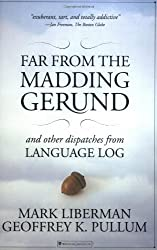 Far from the Madding Gerund and Other Dispatches from Language Log by Mark Liberman (2006-05-01)