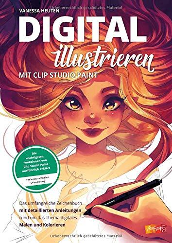 Digital illustrieren mit Clip Studio Paint: Das umfangreiche Zeichenbuch mit detaillierten Anleitungen rund um das Thema digitales Malen und Kolorieren