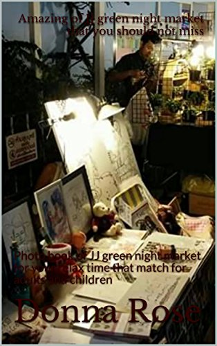 Amazing of JJ green night market that you should not miss: Photo book of ่่JJ green night market for your relax time that match for adults and children (่่JJ  green night market 1) (English Edition) (Collectibles Rose White)