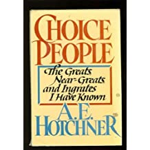 Choice People: The Greats, Near Greats and Ingrates I Have Known by A. E. Hotchner (1984-03-01)