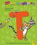 Alle meine Buchstaben - T: Das lustige ABC zum Lernen und Lesen (Alle meine Buchstaben / Das Alphabet in 24 attraktive Bände verpackt: So bekommt ... für Vorschulkinder und Schulanfänger)