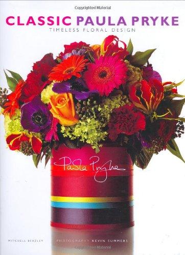 Classic Paula Pryke: Timeless Floral Design (Mitchell Beazley Art & Design)