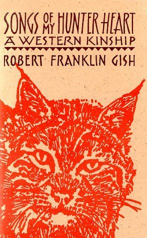 Songs of My Hunter Heart: A Western Kinship by Gish, Robert Franklin (1994) Paperback