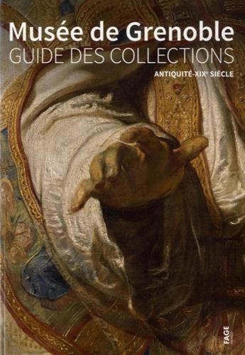 Musée de Grenoble : Guide des collections, Antiquité-XIXe siècle par Sophie Bernard