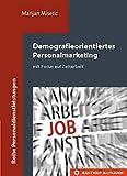 Demografieorientiertes Personalmarketing: mit Focus auf Zeitarbeit (Reihe Personaldienstleistungen)
