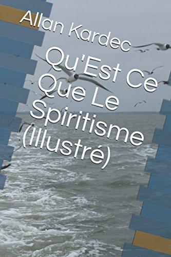 Qu'Est Ce Que Le Spiritisme (Illustré)