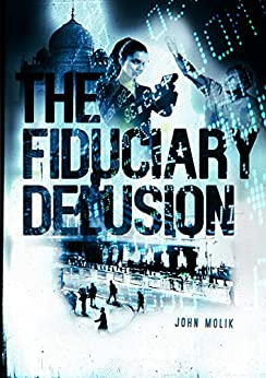 The Fiduciary Delusion: Book 1 of The Horsemen Trilogy by [Molik, John]