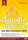Google AdWords: Das SEA-Praxisbuch 2018