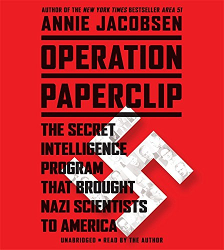 Operation Paperclip: The Secret Intelligence Program That Brought Nazi Scientists to America por Annie Jacobsen