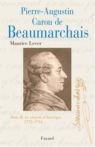 Pierre Augustin Caron de Beaumarchais, tome 2 : Le Citoyen d'Amrique (1775-1784)