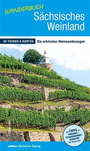 Wanderbuch Sächsisches Weinland: 30 Touren & Karten - Die schönsten Weinwanderungen