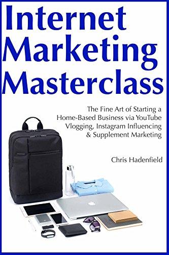 Internet Marketing Masterclass: (HomeBased Online Strategies 2018) YouTube Vlogging, Instagram Influencing & Supplement Marketing