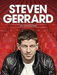 Steven Gerrard: My Liverpool Story by Steven Gerrard (2012-12-01)