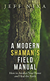 A Modern Shaman's Field Manual: How to Awaken Your Power and Heal the Earth