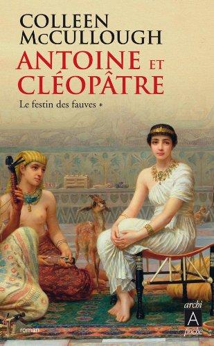 Antoine et Cléopâtre: Le festin des fauves