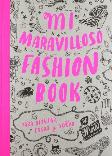 Mi Maravilloso Fashion Book: Para dibujar, crear y soñar por Nina Chakrabarti
