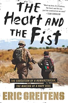 The Heart and the Fist: The education of a humanitarian, the making of a Navy SEAL de [Greitens, Eric]