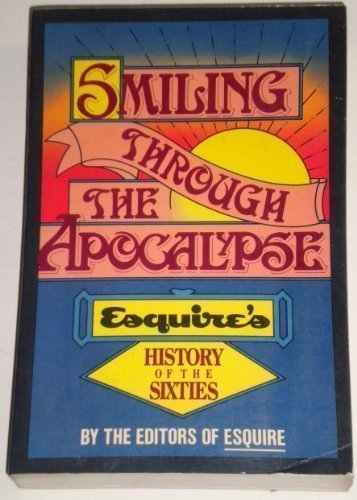 Smiling Through the Apocalypse: Esquire's History of the Sixties