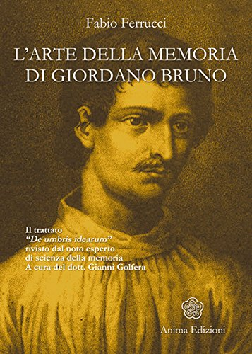 Arte della memoria di Giordano Bruno (L'): Il trattato «De umbris idearum» rivisto dal noto esperto di scienza della memoria di [Ferruci, Fabio]