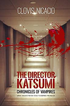 The director Katsumi: One night with the vampire woman. (Chronicles of Vampires Book 1) by [Nicacio, Clovis]