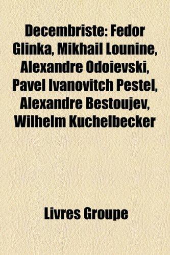 Dcembriste: Fdor Glinka, Mikhal Lounine, Alexandre Odoevski, Pavel Ivanovitch Pestel, Alexandre Bestoujev, Wilhelm Kchelbecker