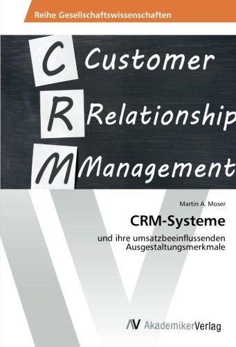 CRM-Systeme: und ihre umsatzbeeinflussenden Ausgestaltungsmerkmale