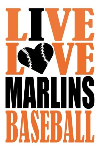 Live Love Marlins Baseball Journal: A lined notebook for the Miami Marlins fan, 6x9 inches, 200 pages. Live Love Baseball in orange and I Heart Marlins in black. (Sports Fan Journals) por WriteDrawDesign