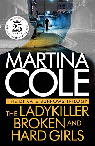 The DI Kate Burrows Trilogy: The Ladykiller, Broken, Hard Girls by Martina Cole