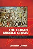 The Cuban Missile Crisis: Origins, Course and Aftermath