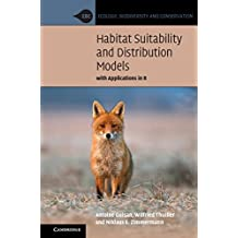 Habitat Suitability and Distribution Models: With Applications in R (Ecology, Biodiversity and Conservation) (English Edition)