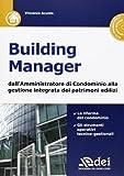 Building manager. Dall'amministrazione di condominio alla gestione integrata dei patrimoni edilizi. Con CD-ROM