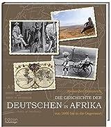 Die Geschichte der Deutschen in Afrika - Von 1600 bis in die Gegenwart
