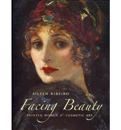 [(Facing Beauty : Painted Women and Cosmetic Art)] [By (author) Aileen Ribeiro] published on (November, 2011)