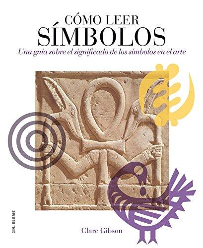 Cómo leer símbolos: Un curso intensivo sobre el significado de los símbolos en el arte por Clare Gibson